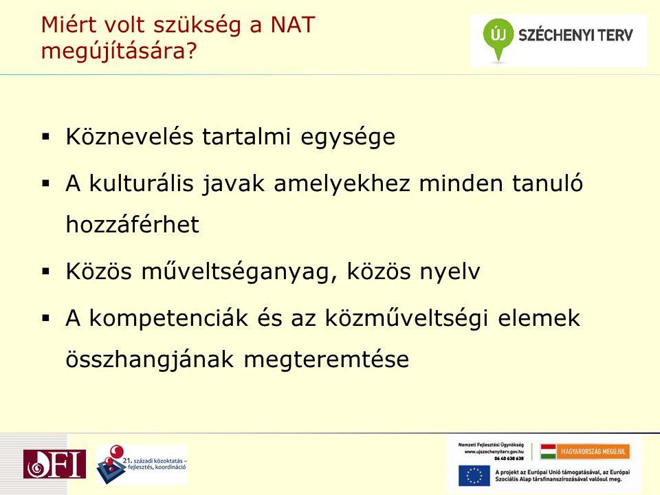Miért volt szükség a NAT megújítására?  Köznevelés tartalmi egysége  A kulturális javak amelyekhez minden tanuló hozzáférhet  Közös műveltséganyag,
