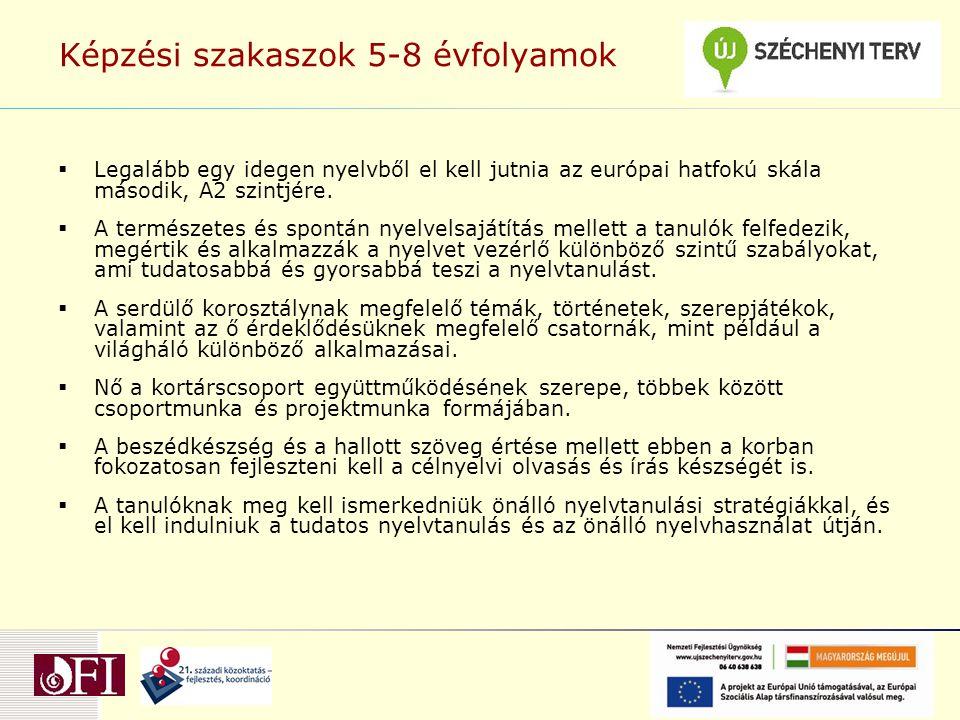 Képzési szakaszok 5-8 évfolyamok  Legalább egy idegen nyelvből el kell jutnia az európai hatfokú skála második, A2 szintjére.  A természetes és spon