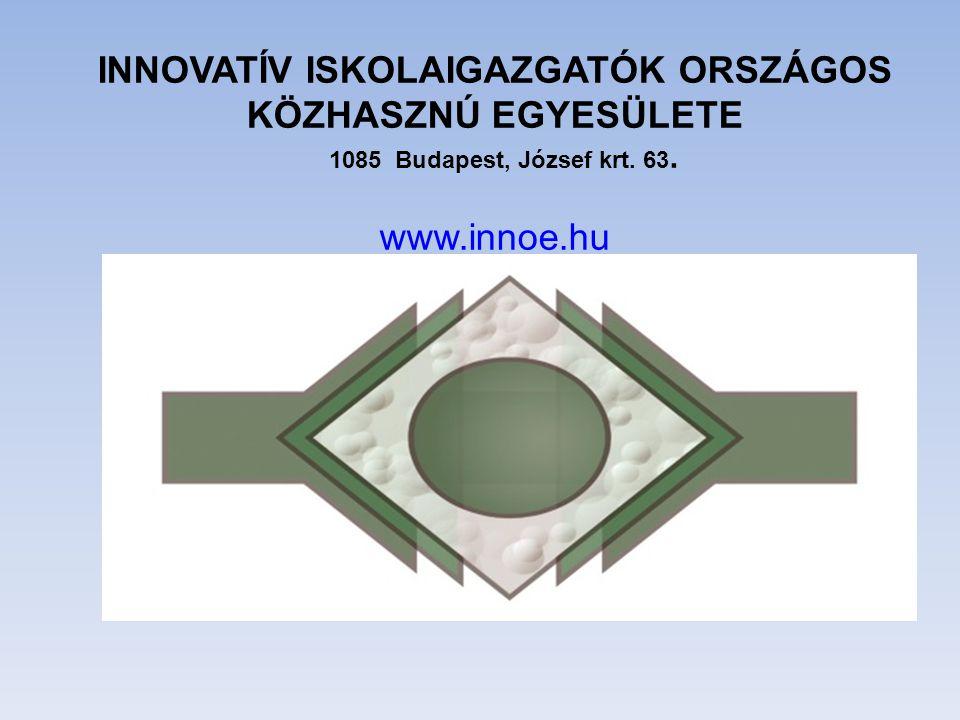 INNOVATÍV ISKOLAIGAZGATÓK ORSZÁGOS KÖZHASZNÚ EGYESÜLETE 1085 Budapest, József krt. 63. www.innoe.hu