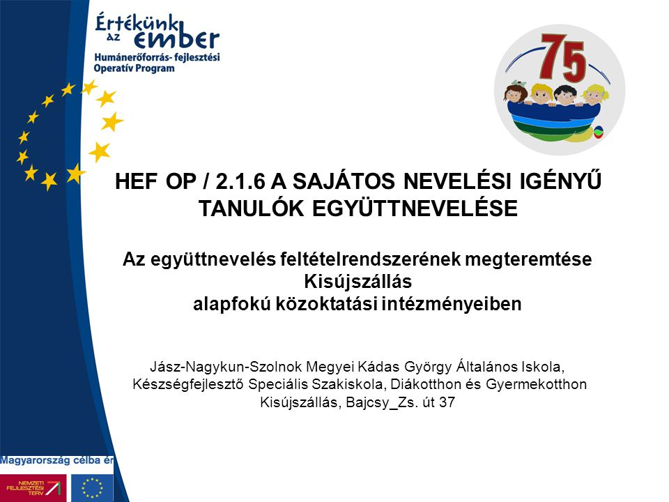 HEF OP / 2.1.6 A SAJÁTOS NEVELÉSI IGÉNYŰ TANULÓK EGYÜTTNEVELÉSE Az együttnevelés feltételrendszerének megteremtése Kisújszállás alapfokú közoktatási i