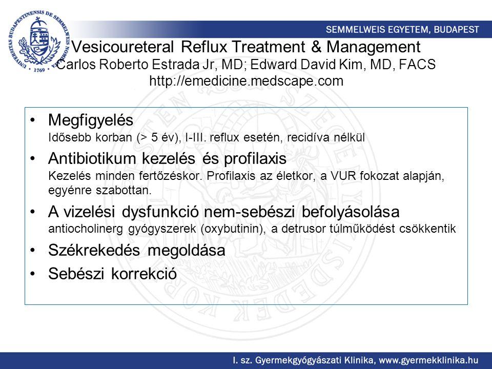 Vesicoureteral Reflux Treatment & Management Carlos Roberto Estrada Jr, MD; Edward David Kim, MD, FACS http://emedicine.medscape.com Megfigyelés Időse