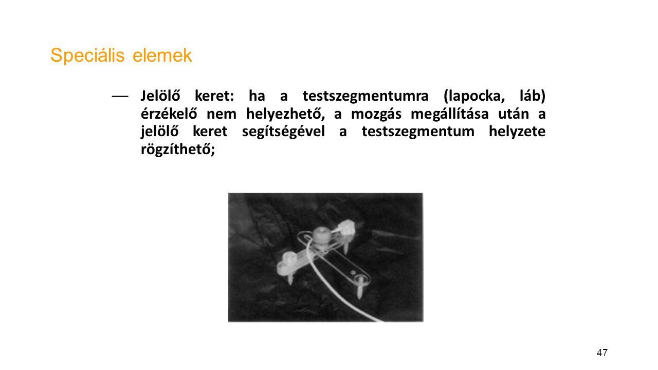 47 Speciális elemek — Jelölő keret: ha a testszegmentumra (lapocka, láb) érzékelő nem helyezhető, a mozgás megállítása után a jelölő keret segítségével a testszegmentum helyzete rögzíthető;