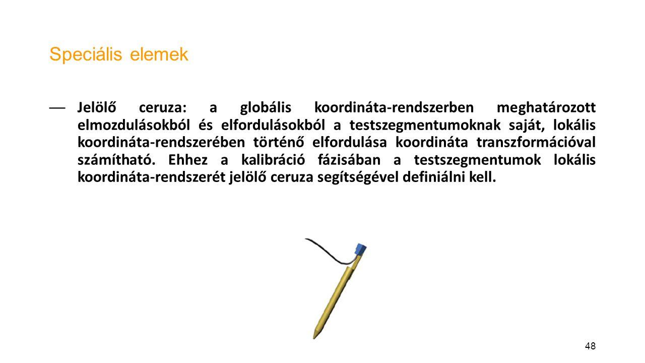 48 Speciális elemek — Jelölő ceruza: a globális koordináta-rendszerben meghatározott elmozdulásokból és elfordulásokból a testszegmentumoknak saját, l