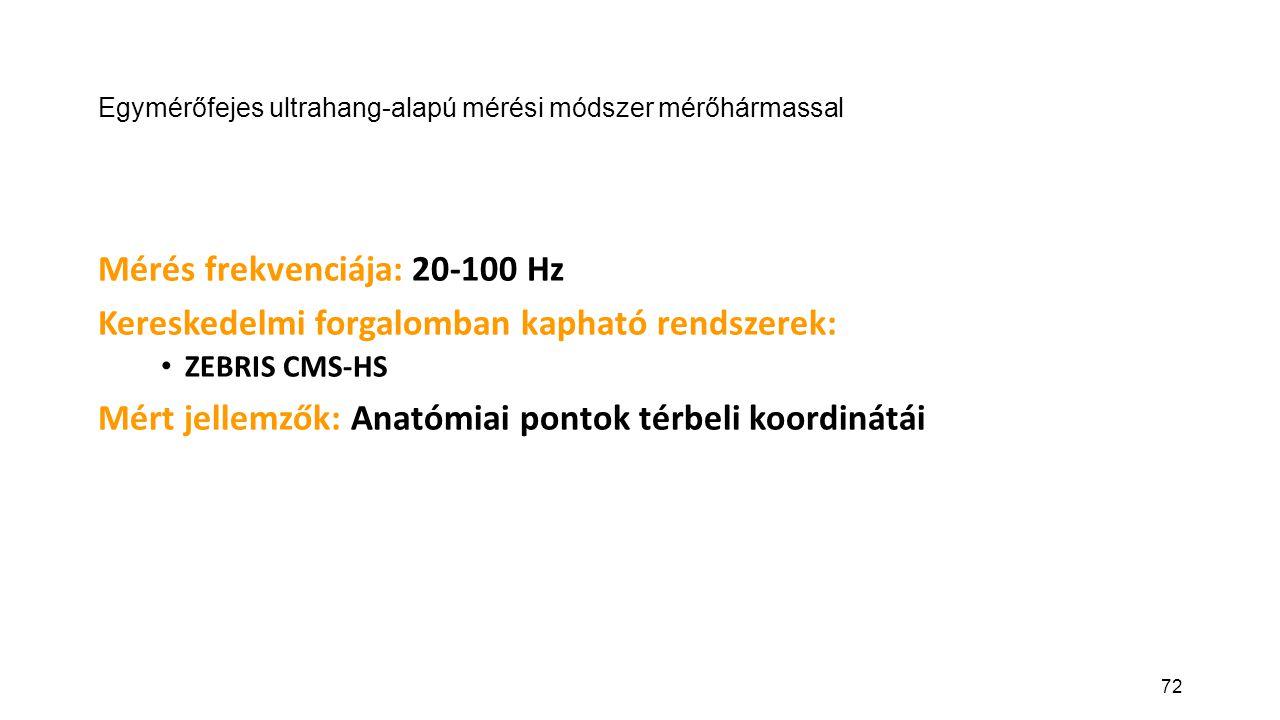 72 Egymérőfejes ultrahang-alapú mérési módszer mérőhármassal Mérés frekvenciája: 20-100 Hz Kereskedelmi forgalomban kapható rendszerek: ZEBRIS CMS-HS Mért jellemzők: Anatómiai pontok térbeli koordinátái