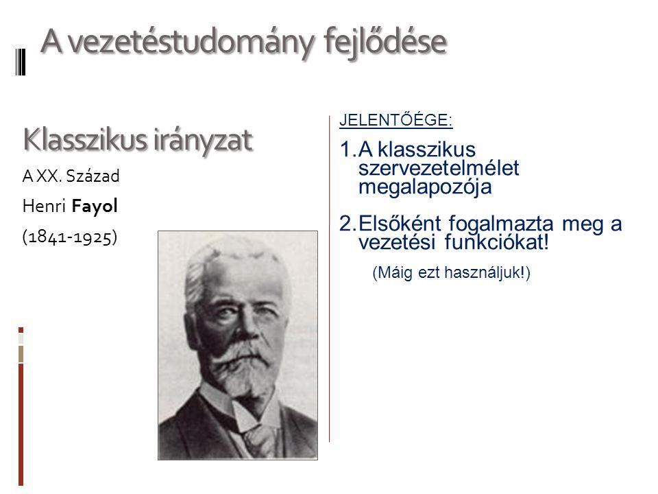 JELENTŐÉGE: 1.A klasszikus szervezetelmélet megalapozója 2.Elsőként fogalmazta meg a vezetési funkciókat.