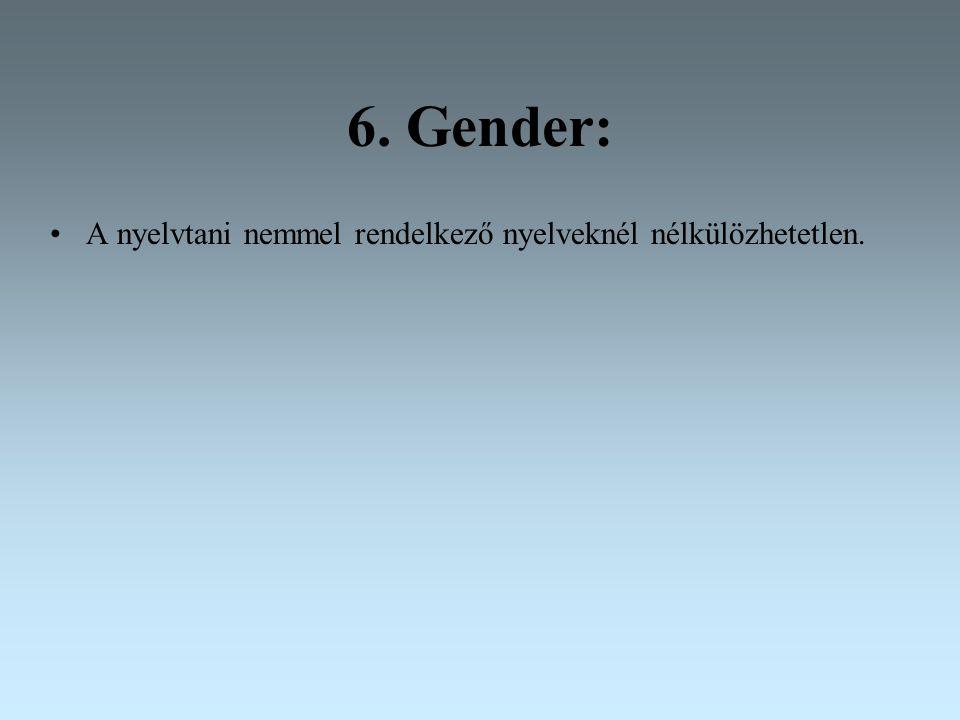 6. Gender: A nyelvtani nemmel rendelkező nyelveknél nélkülözhetetlen.