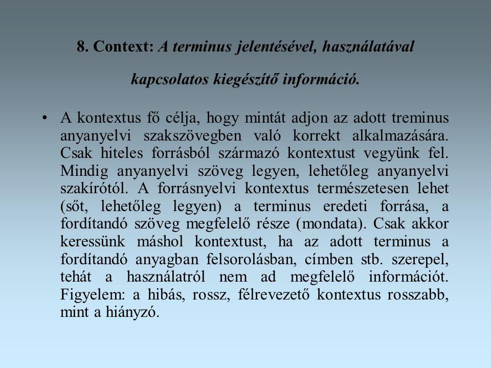 8.Context: A terminus jelentésével, használatával kapcsolatos kiegészítő információ.