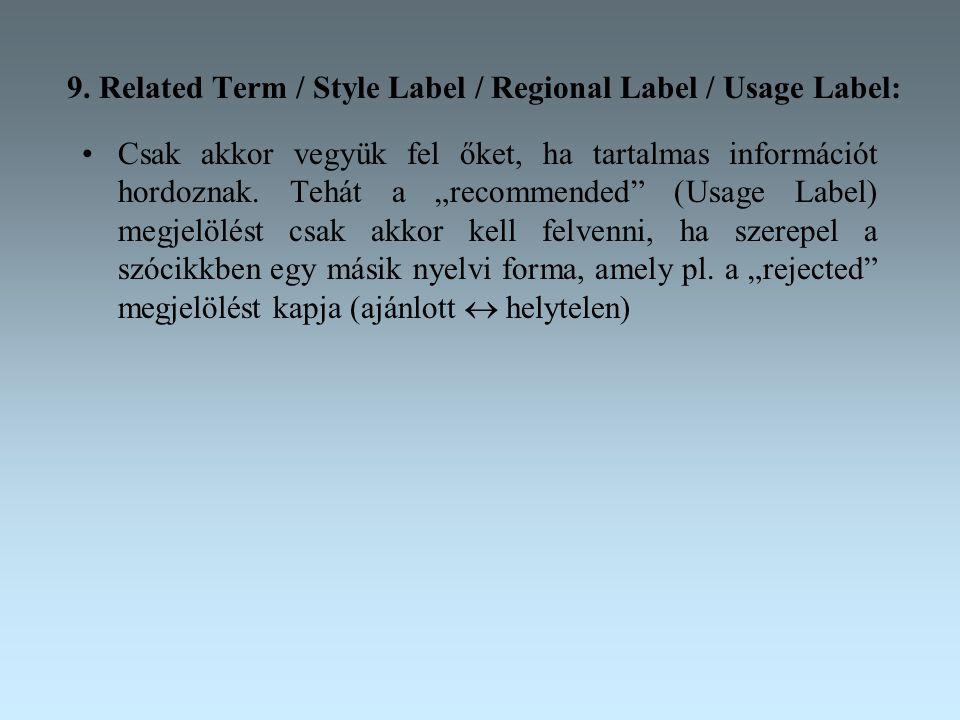"""9. Related Term / Style Label / Regional Label / Usage Label: Csak akkor vegyük fel őket, ha tartalmas információt hordoznak. Tehát a """"recommended"""" (U"""