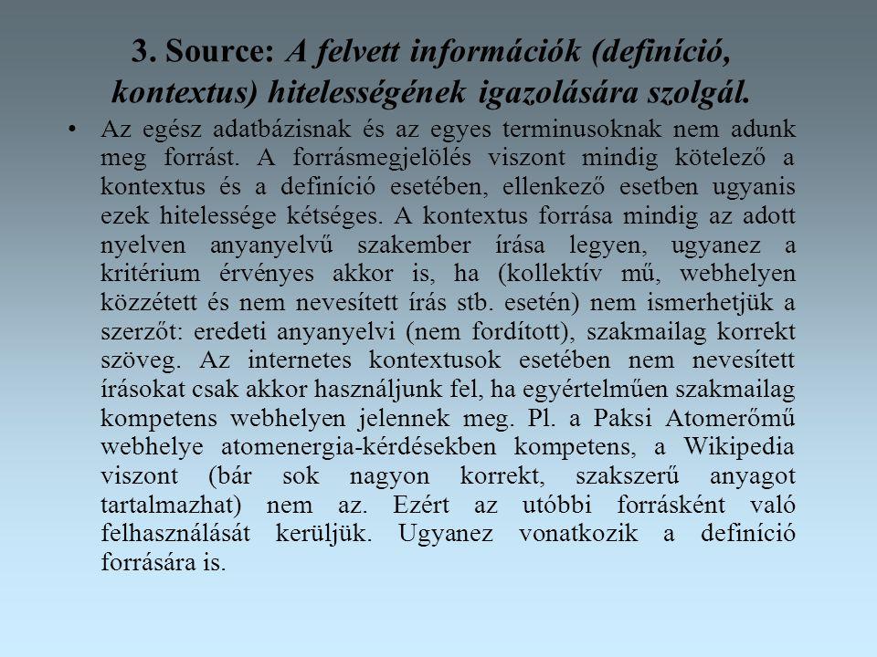 3.Source: A felvett információk (definíció, kontextus) hitelességének igazolására szolgál.