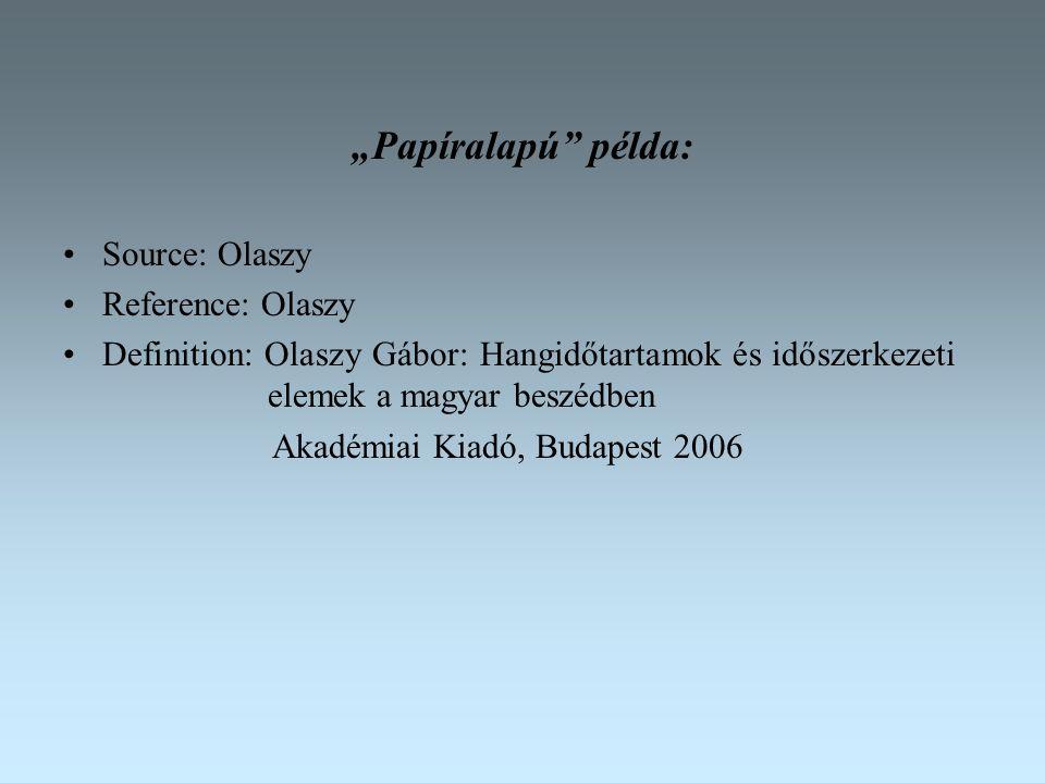 """""""Papíralapú példa: Source: Olaszy Reference: Olaszy Definition: Olaszy Gábor: Hangidőtartamok és időszerkezeti elemek a magyar beszédben Akadémiai Kiadó, Budapest 2006"""