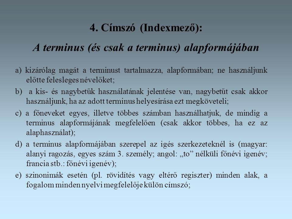 4. Címszó (Indexmező): A terminus (és csak a terminus) alapformájában a) kizárólag magát a terminust tartalmazza, alapformában; ne használjunk előtte