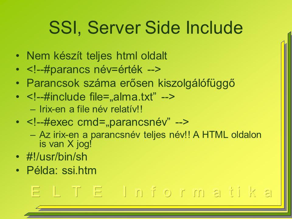 SSI, Server Side Include Nem készít teljes html oldalt Parancsok száma erősen kiszolgálófüggő –Irix-en a file név relatív!.