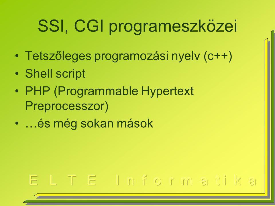 SSI, CGI programeszközei Tetszőleges programozási nyelv (c++) Shell script PHP (Programmable Hypertext Preprocesszor) …és még sokan mások