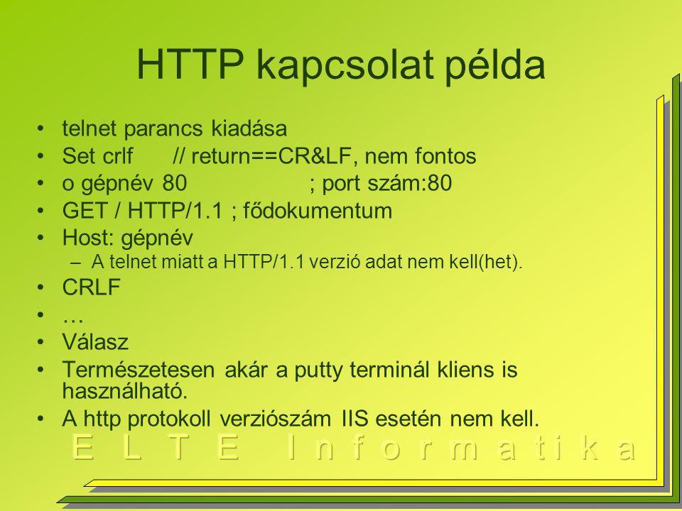 HTTP kapcsolat példa telnet parancs kiadása Set crlf// return==CR&LF, nem fontos o gépnév 80; port szám:80 GET / HTTP/1.1 ; fődokumentum Host: gépnév –A telnet miatt a HTTP/1.1 verzió adat nem kell(het).