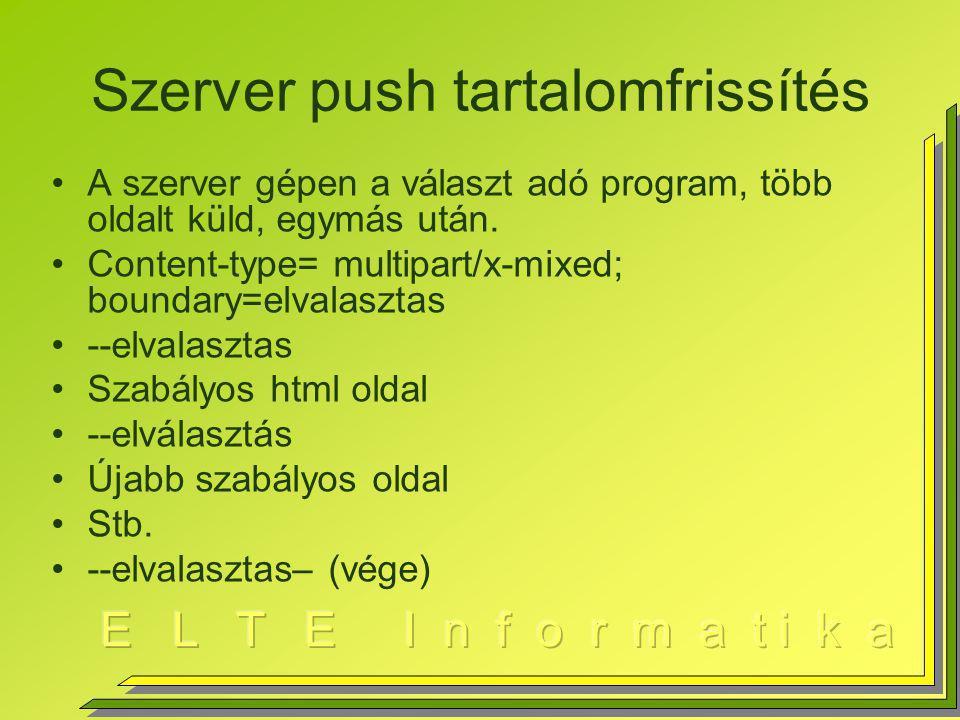 Szerver push tartalomfrissítés A szerver gépen a választ adó program, több oldalt küld, egymás után.