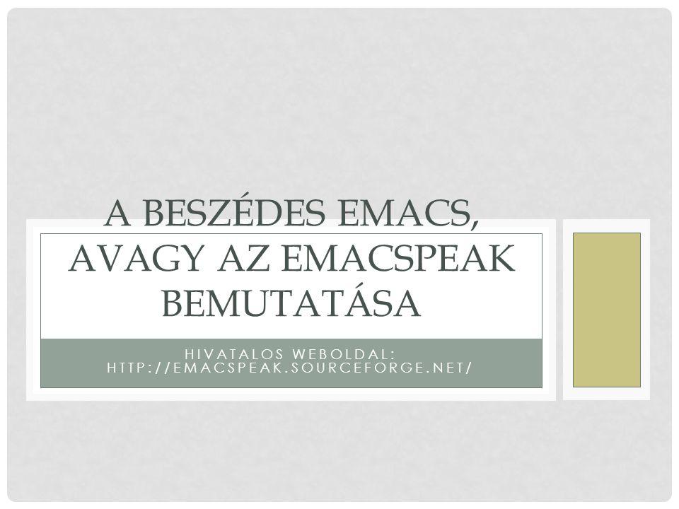 HIVATALOS WEBOLDAL: HTTP://EMACSPEAK.SOURCEFORGE.NET/ A BESZÉDES EMACS, AVAGY AZ EMACSPEAK BEMUTATÁSA