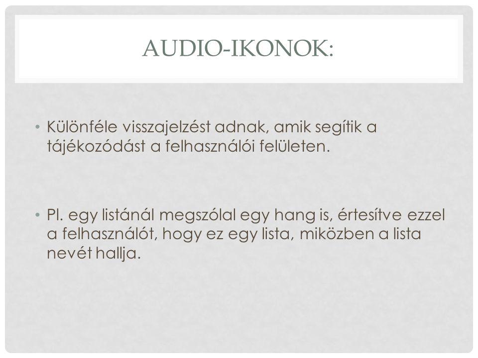 AUDIO-IKONOK: Különféle visszajelzést adnak, amik segítik a tájékozódást a felhasználói felületen.