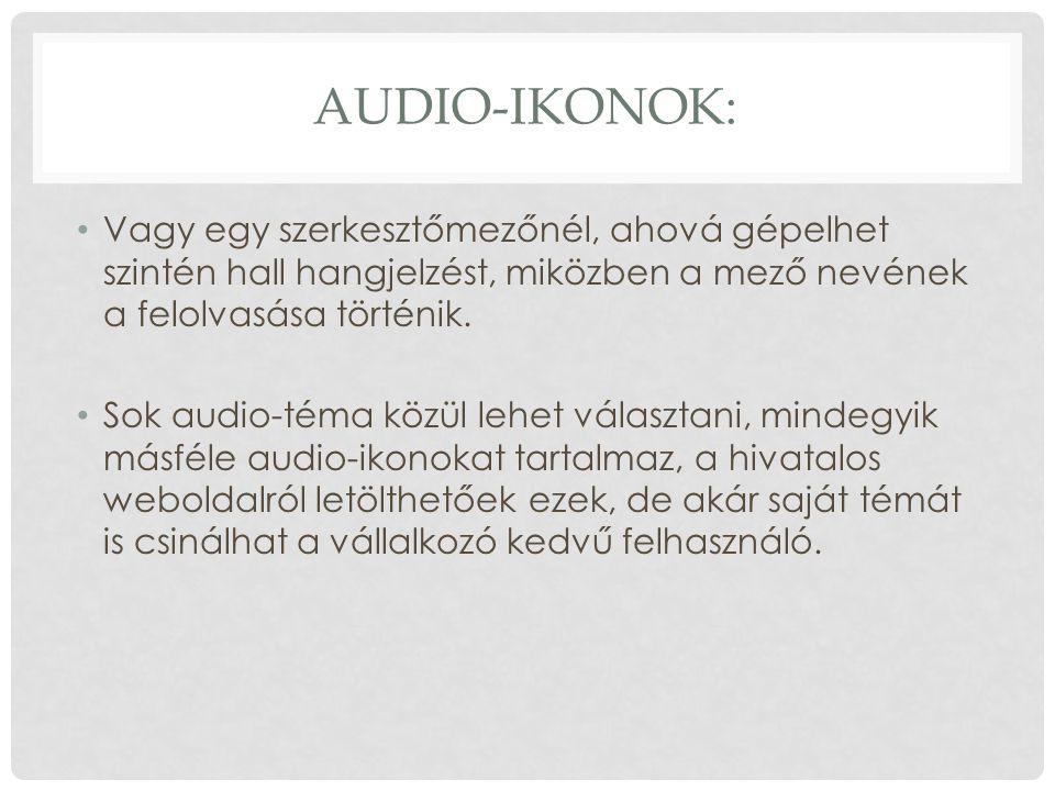 AUDIO-IKONOK: Vagy egy szerkesztőmezőnél, ahová gépelhet szintén hall hangjelzést, miközben a mező nevének a felolvasása történik.