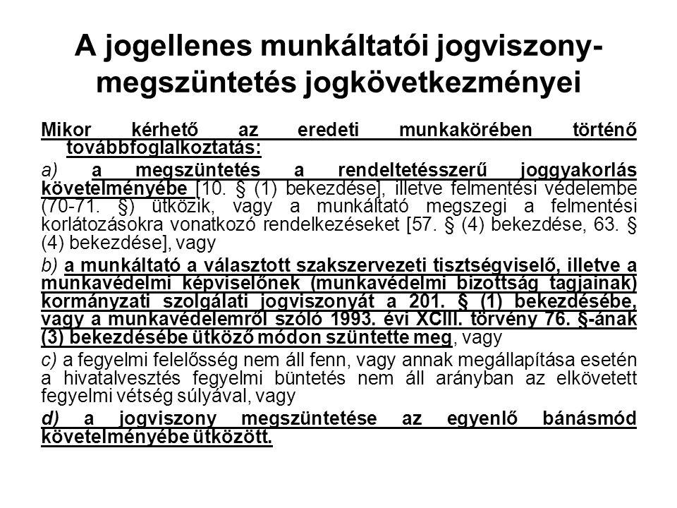 A jogellenes munkáltatói jogviszony- megszüntetés jogkövetkezményei Mikor kérhető az eredeti munkakörében történő továbbfoglalkoztatás: a) a megszünte