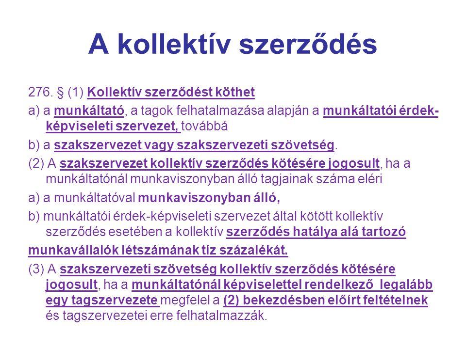 A kollektív szerződés 276. § (1) Kollektív szerződést köthet a) a munkáltató, a tagok felhatalmazása alapján a munkáltatói érdek- képviseleti szerveze
