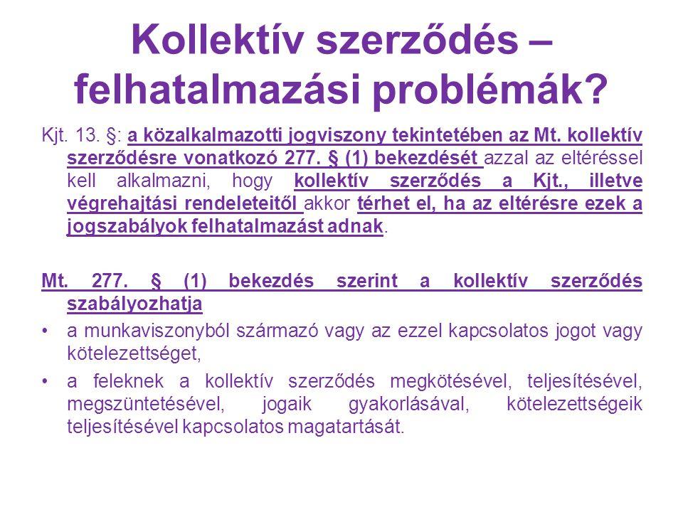 Kollektív szerződés – felhatalmazási problémák? Kjt. 13. §: a közalkalmazotti jogviszony tekintetében az Mt. kollektív szerződésre vonatkozó 277. § (1