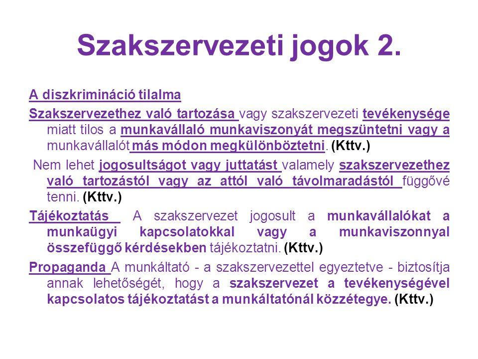 Szakszervezeti jogok 2. A diszkrimináció tilalma Szakszervezethez való tartozása vagy szakszervezeti tevékenysége miatt tilos a munkavállaló munkavisz