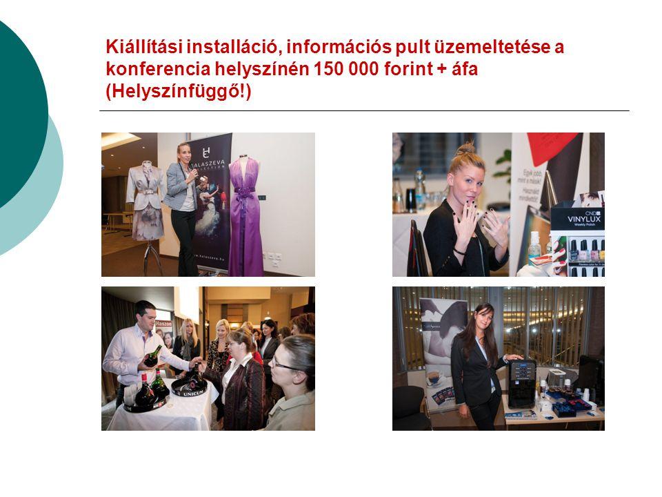 Kiállítási installáció, információs pult üzemeltetése a konferencia helyszínén 150 000 forint + áfa (Helyszínfüggő!)