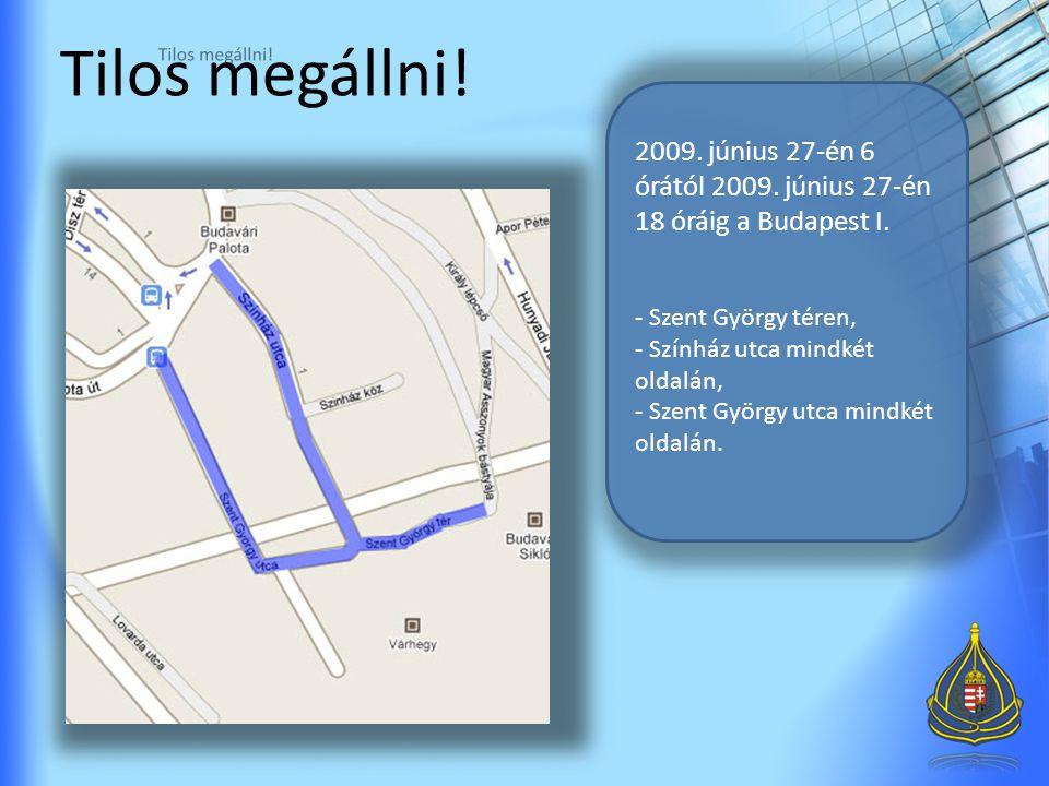 2009.június 27-én 6 órától 2009. június 27-én 18 óráig a Budapest I.