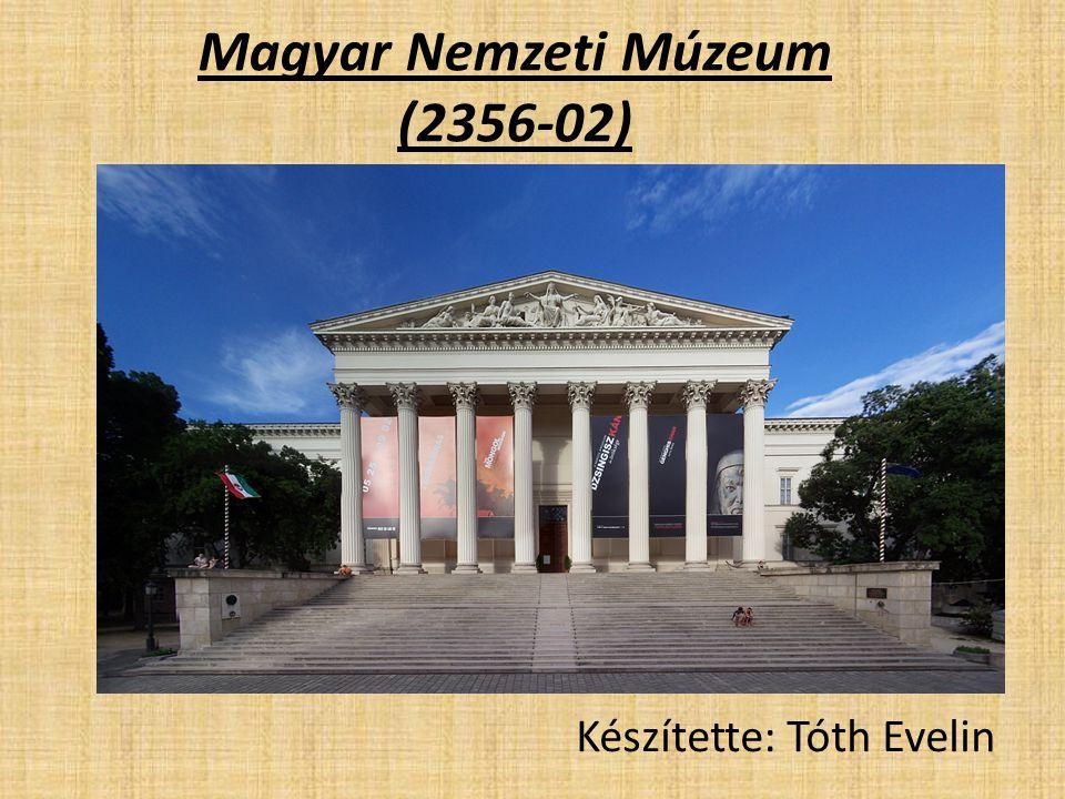 Magyar Nemzeti Múzeum (2356-02) Készítette: Tóth Evelin