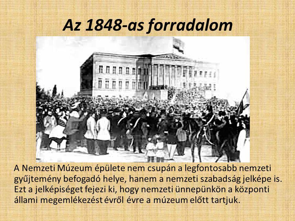 Az 1848-as forradalom A Nemzeti Múzeum épülete nem csupán a legfontosabb nemzeti gyűjtemény befogadó helye, hanem a nemzeti szabadság jelképe is. Ezt