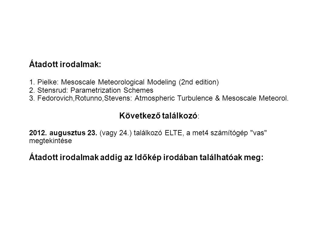Átadott irodalmak: 1. Pielke: Mesoscale Meteorological Modeling (2nd edition) 2.