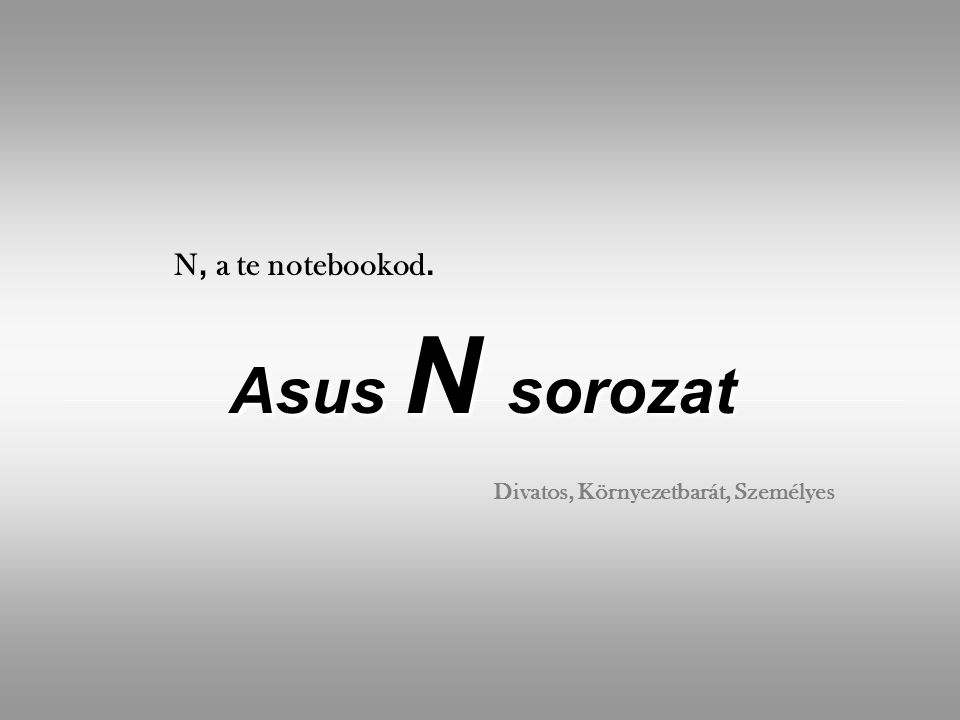 Asus N sorozat Divatos, Környezetbarát, Személyes N, a te notebookod.