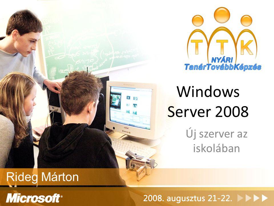 Windows Server 2008 Új szerver az iskolában Rideg Márton