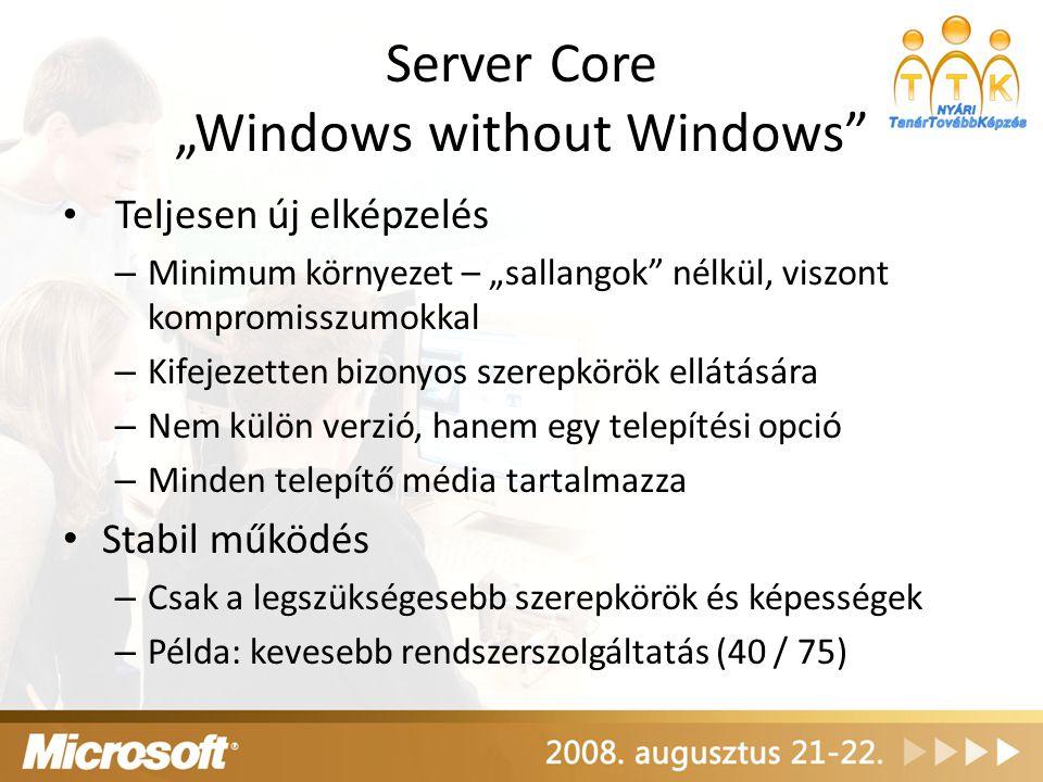 """Server Core """"Windows without Windows"""" Teljesen új elképzelés – Minimum környezet – """"sallangok"""" nélkül, viszont kompromisszumokkal – Kifejezetten bizon"""