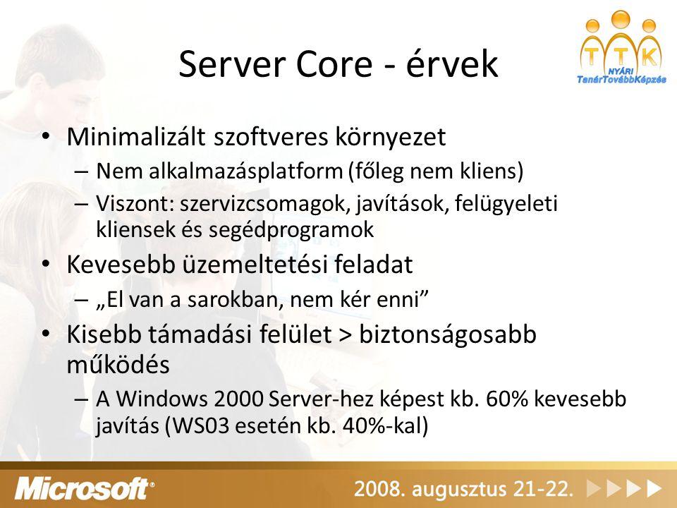 Server Core - érvek Minimalizált szoftveres környezet – Nem alkalmazásplatform (főleg nem kliens) – Viszont: szervizcsomagok, javítások, felügyeleti k
