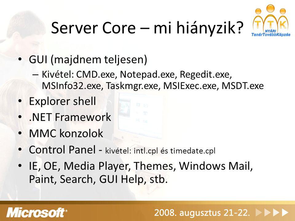 Server Core – mi hiányzik? GUI (majdnem teljesen) – Kivétel: CMD.exe, Notepad.exe, Regedit.exe, MSInfo32.exe, Taskmgr.exe, MSIExec.exe, MSDT.exe Explo
