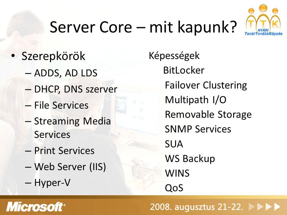 Server Core – mit kapunk? Szerepkörök – ADDS, AD LDS – DHCP, DNS szerver – File Services – Streaming Media Services – Print Services – Web Server (IIS