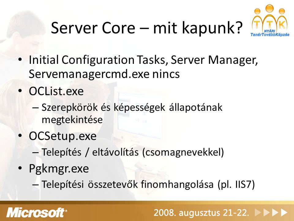 Server Core – mit kapunk? Initial Configuration Tasks, Server Manager, Servemanagercmd.exe nincs OCList.exe – Szerepkörök és képességek állapotának me