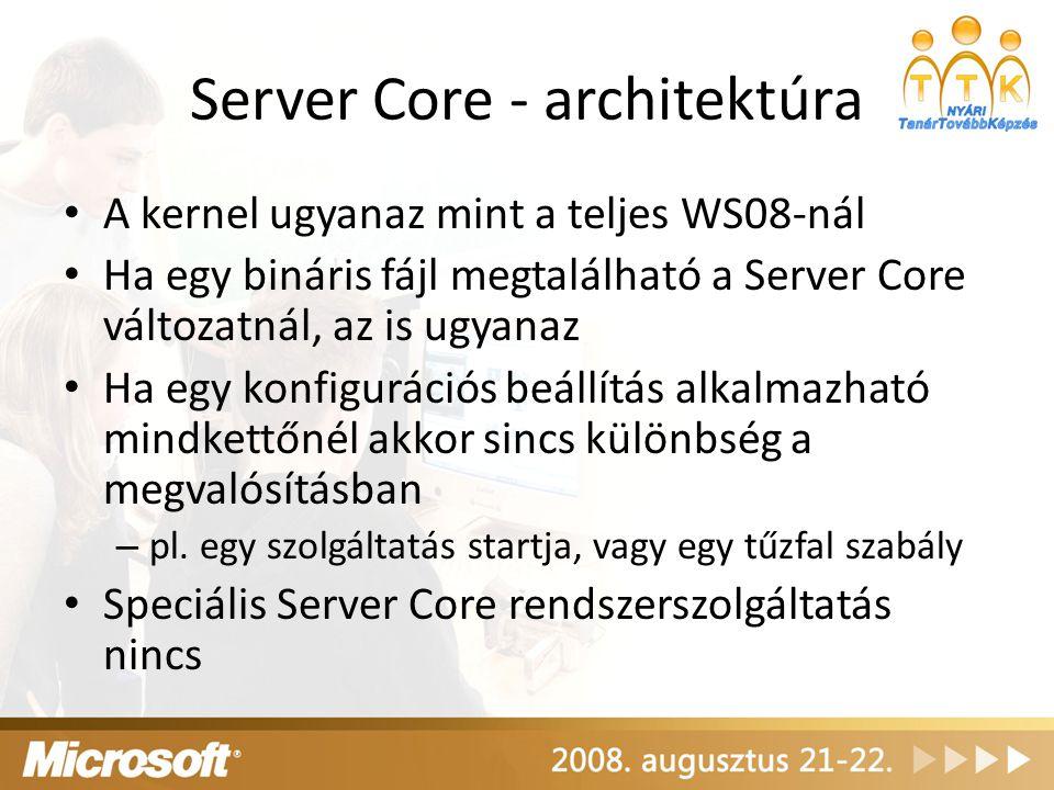 A kernel ugyanaz mint a teljes WS08-nál Ha egy bináris fájl megtalálható a Server Core változatnál, az is ugyanaz Ha egy konfigurációs beállítás alkal