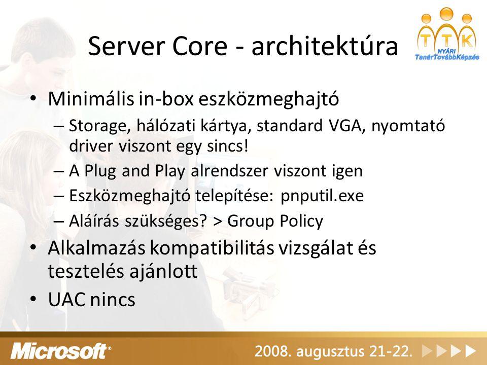 Server Core - architektúra Minimális in-box eszközmeghajtó – Storage, hálózati kártya, standard VGA, nyomtató driver viszont egy sincs! – A Plug and P