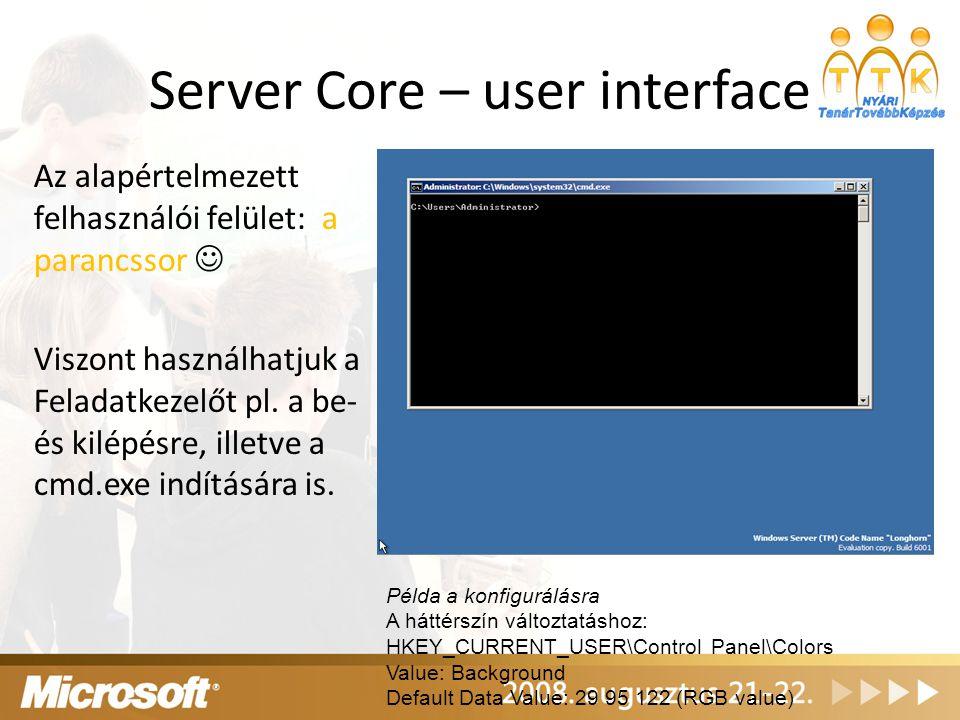 Server Core – user interface Az alapértelmezett felhasználói felület: a parancssor Viszont használhatjuk a Feladatkezelőt pl. a be- és kilépésre, ille