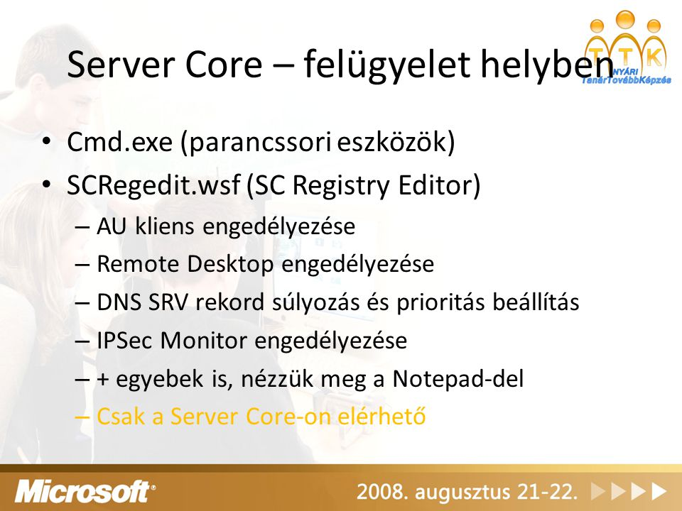 Server Core – felügyelet helyben Cmd.exe (parancssori eszközök) SCRegedit.wsf (SC Registry Editor) – AU kliens engedélyezése – Remote Desktop engedély
