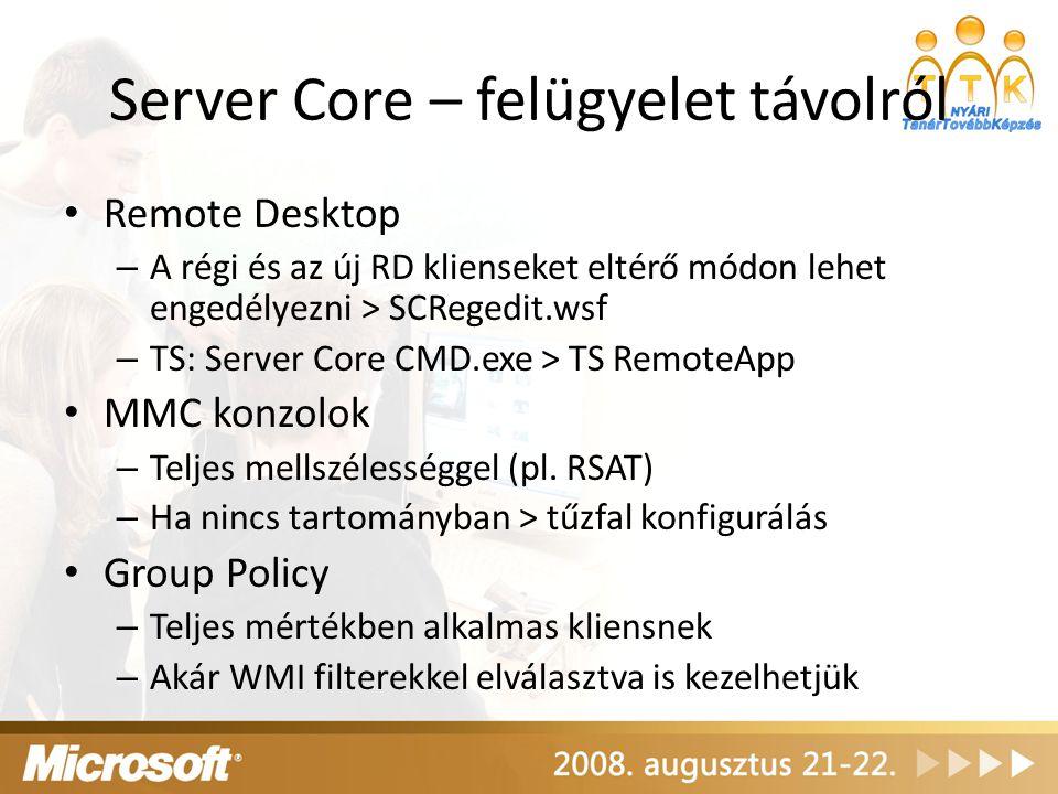 Server Core – felügyelet távolról Remote Desktop – A régi és az új RD klienseket eltérő módon lehet engedélyezni > SCRegedit.wsf – TS: Server Core CMD