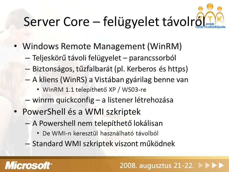 Server Core – felügyelet távolról Windows Remote Management (WinRM) – Teljeskörű távoli felügyelet – parancssorból – Biztonságos, tűzfalbarát (pl. Ker