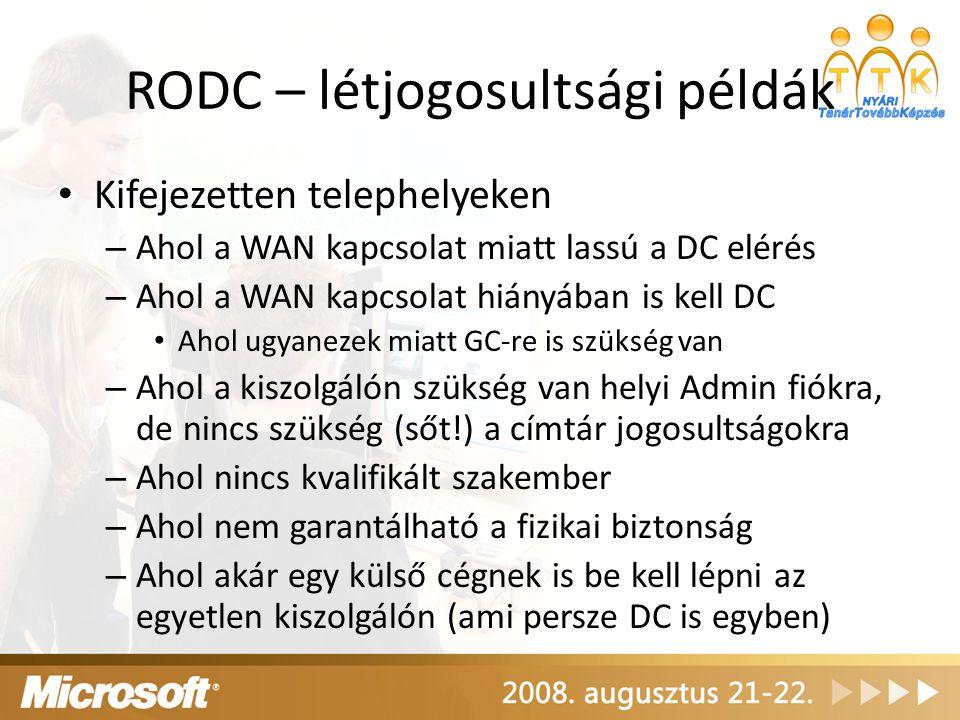 RODC – létjogosultsági példák Kifejezetten telephelyeken – Ahol a WAN kapcsolat miatt lassú a DC elérés – Ahol a WAN kapcsolat hiányában is kell DC Ah