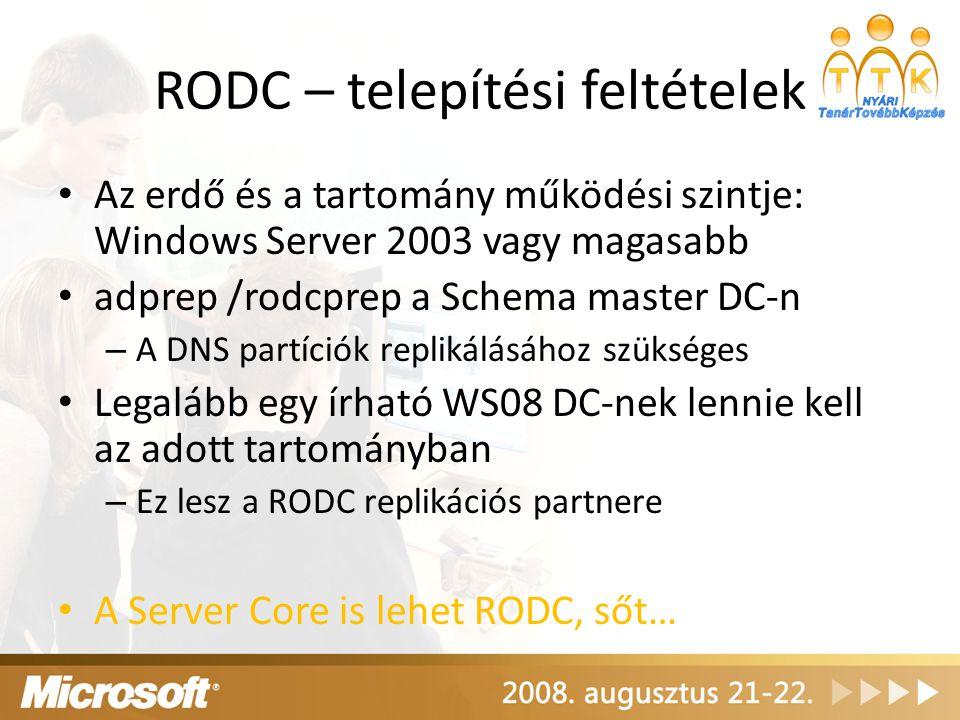 RODC – telepítési feltételek Az erdő és a tartomány működési szintje: Windows Server 2003 vagy magasabb adprep /rodcprep a Schema master DC-n – A DNS