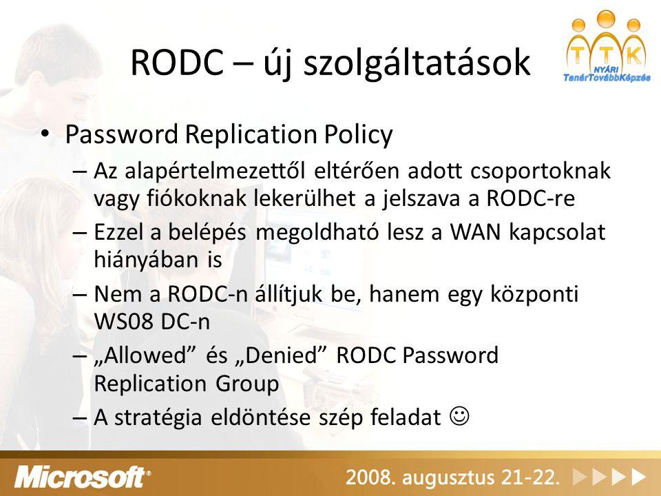 RODC – új szolgáltatások Password Replication Policy – Az alapértelmezettől eltérően adott csoportoknak vagy fiókoknak lekerülhet a jelszava a RODC-re