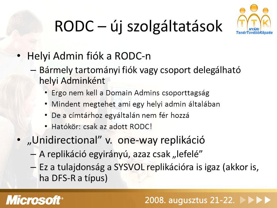 RODC – új szolgáltatások Helyi Admin fiók a RODC-n – Bármely tartományi fiók vagy csoport delegálható helyi Adminként Ergo nem kell a Domain Admins cs