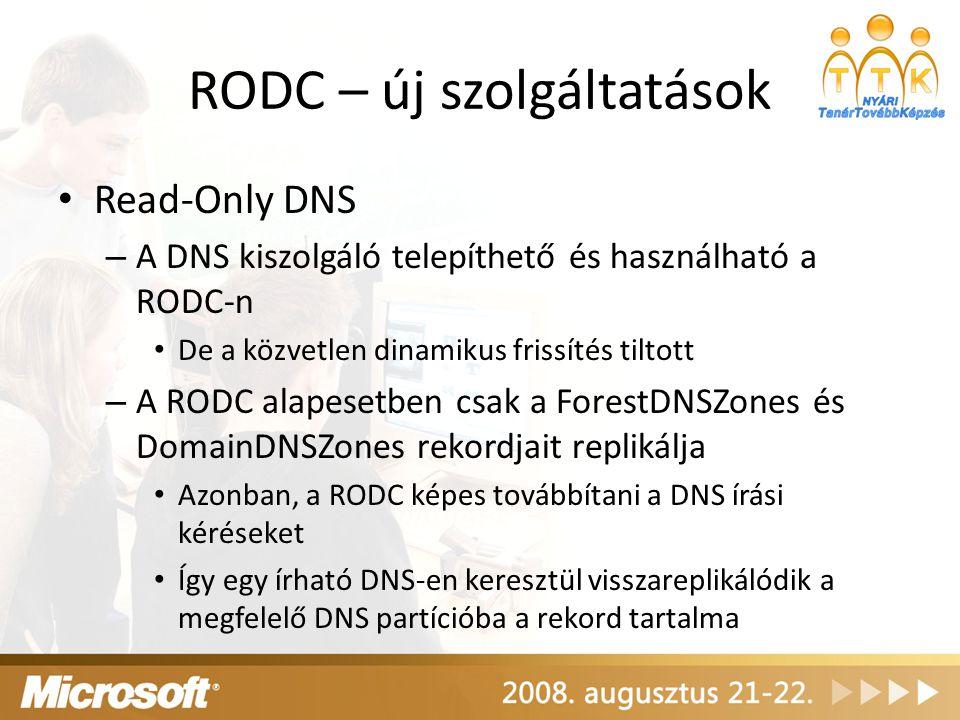 RODC – új szolgáltatások Read-Only DNS – A DNS kiszolgáló telepíthető és használható a RODC-n De a közvetlen dinamikus frissítés tiltott – A RODC alap