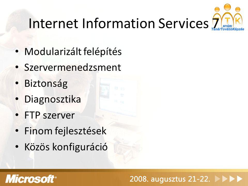 Internet Information Services 7 Modularizált felépítés Szervermenedzsment Biztonság Diagnosztika FTP szerver Finom fejlesztések Közös konfiguráció